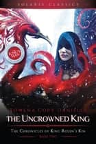The Uncrowned King ebook by Rowena Cory Daniells