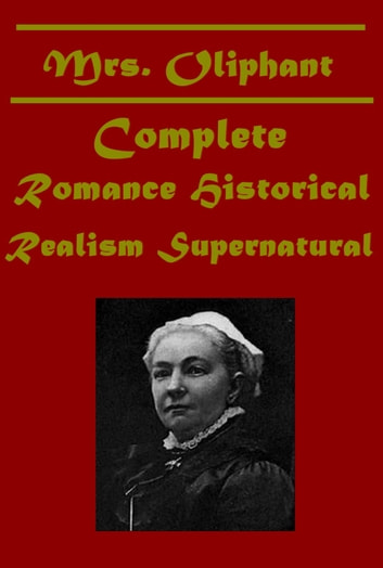 Complete Romance Historical Realism Supernatural ebook by Mrs. Oliphant