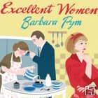 Excellent Women audiobook by Barbara Pym, Alexander McCall Smith, Gerri Halligan, Jonathan Keeble