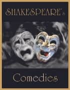 Shakespeare's Comedies: All's Well That Ends Well, As You Like It, The Comedy of Errors, Cymbeline, Love's Labours Lost, Measure for Measure, The Merry Wives of Windsor, The Merchant of Venice, A Midsummer Night's Dream, Much Ado About Nothing... ebook by William Shakespeare
