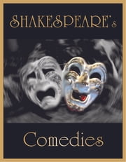 Shakespeare's Comedies: All's Well That Ends Well, As You Like It, The Comedy of Errors, Cymbeline, Love's Labours Lost, Measure for Measure, The Merry Wives of Windsor, The Merchant of Venice, A Midsummer Night's Dream, Much Ado About Nothing... - All's Well That Ends Well, As You Like It, The Comedy of Errors, Cymbeline, Love's Labours Lost, Measure for Measure, The Merry Wives of Windsor, The Merchant of Venice, A Midsummer Night's Dream, Much Ado About Nothing... ebook by William Shakespeare