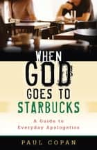 When God Goes to Starbucks ebook by Paul Copan