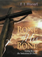Bone of His Bone - Going Beyond the Imitation of Christ ebook by F.J. Huegel