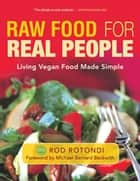 Raw Food for Real People - Living Vegan Food Made Simple ebook by Rod Rotondi