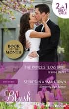 The Prince's Texas Bride/Secrets In A Small Town ebook by Leanne Banks, Kimberly Van Meter