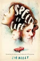 Speed of Life ebook by J.M. Kelly