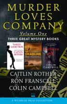 Murder Loves Company Volume One - Naked Addiction, The Deadline, and Northern Ex ebook by Caitlin Rother, Ron Franscell, Colin Campbell