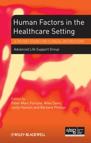 Human Factors in the Health Care Setting - A Pocket Guide for Clinical Instructors ebook by Advanced Life Support Group,Peter-Marc Fortune,Mike Davis,Jacky Hanson,Barabara Phillips