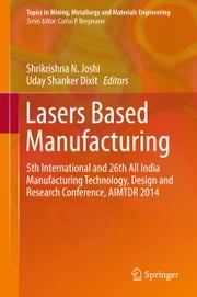 Lasers Based Manufacturing - 5th International and 26th All India Manufacturing Technology, Design and Research Conference, AIMTDR 2014 ebook by Shrikrishna N. Joshi,Uday Shanker Dixit