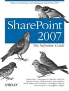 SharePoint 2007: The Definitive Guide - Using, Customizing, and Managing SharePoint 2007 ebook by James Pyles, Christopher M. Buechler, Bob Fox,...