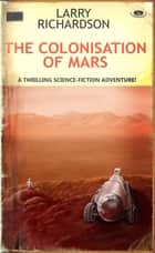 The Colonisation of Mars ebook by Larry William Richardson
