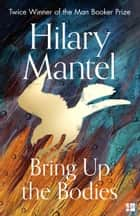Bring Up the Bodies (The Wolf Hall Trilogy, Book 2) ebook by Hilary Mantel