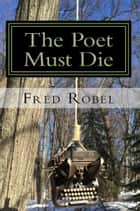 The Poet Must Die: Fritz365 2013 ebook by Fred Robel