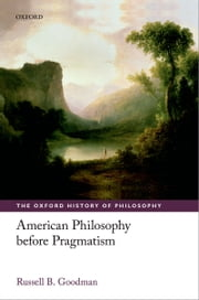 American Philosophy before Pragmatism ebook by Russell B. Goodman