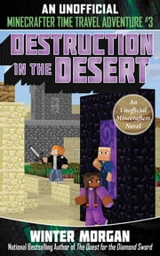 Destruction in the Desert - An Unofficial Minecrafters Time Travel Adventure, Book 3 ebook by Winter Morgan