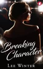 Breaking Character ebook by Lee Winter