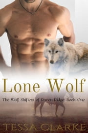 Lone Wolf - The Wolf Shifters of Raven Ridge Paranormal Romance, #1 ebook by Tessa Clarke