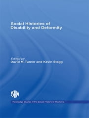 Social Histories of Disability and Deformity - Bodies, Images and Experiences ebook by David M. Turner,Kevin Stagg