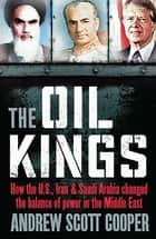 The Oil Kings - How the US, Iran and Saudi-Arabia Changed the Balance of Power in the Middle East ebook by Andrew Scott Cooper