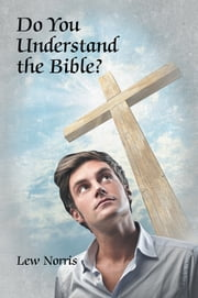 Do You Understand the Bible? ebook by Lew Norris