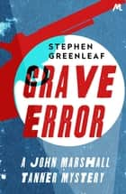 Grave Error - The First John Marshall Tanner Investigation eBook by Stephen Greenleaf