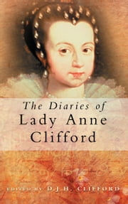 The Diaries of Lady Anne Clifford ebook by Lady Anne Clifford,D J H Clifford