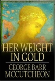 Her Weight in Gold ebook by George Barr McCutcheon