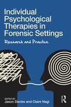 Individual Psychological Therapies in Forensic Settings - Research and Practice ebook by Jason Davies, Claire Nagi