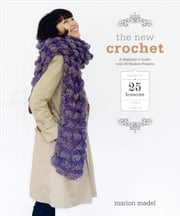 The New Crochet - A Beginner's Guide, with 38 Modern Projects ebook by Marion Madel
