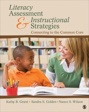 Literacy Assessment and Instructional Strategies - Connecting to the Common Core ebook by Dr. Kathy Beth Grant,Dr. Sandra E. Golden,Nance S. Wilson