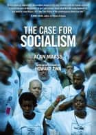The Case for Socialism (Updated Edition) ebook by Alan Maass,Howard Zinn