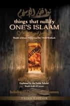 Things that Nullify One's Islaam ebook by Shaykh Muhammad ibn 'Abdil-Wahhaab,Mislyn Nelson,Moosaa Richardson