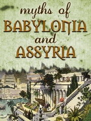 Myths Of Babylonia And Assyria ebook by Donald A. Mackenzie