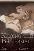 Kissing The Bridesmaid - (BBW) Sherman Cousin Short Story ebook by Dominique Eastwick