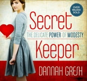 Secret Keeper - The Delicate Power of Modesty ebook by Dannah K. Gresh