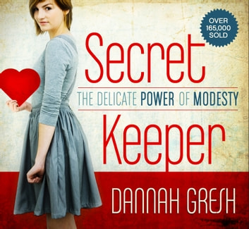 Secret Keeper - The Delicate Power of Modesty ebook by Dannah Gresh