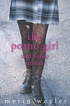 The Porno Girl ebook by Merin Wexler