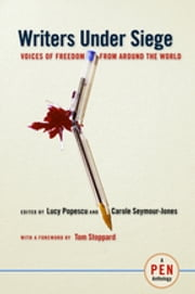Writers Under Siege - Voices of Freedom from Around the World ebook by Lucy Popescu,Carole Seymour-Jones,Tom Stoppard