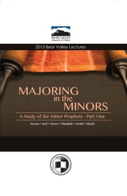 Majoring in the Minors - A Study of the Minor Prophets - Part One ebook by Neal Pollard