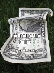 The Death of the Dollar ebook by David Barth