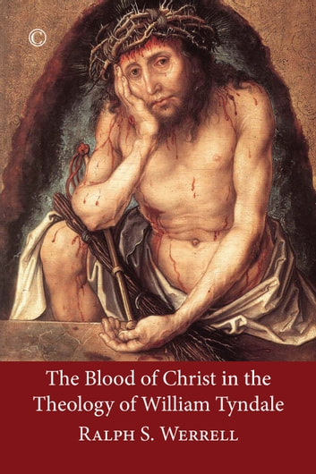 The Blood of Christ in the Theology of William Tyndale ebook by Ralph S. Werrell
