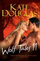 Wolf Tales 11 ebook by Kate Douglas