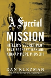 A Special Mission - Hitler's Secret Plot to Seize the Vatican and Kidnap Pope Pius XII ebook by Dan Kurzman