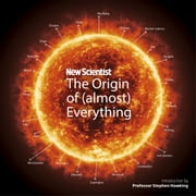 New Scientist: The Origin of (almost) Everything - from the Big Bang to Belly-button Fluff audiobook by New Scientist, Stephen Hawking, Graham Lawton