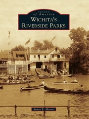 Wichita's Riverside Parks ebook by James E. Mason