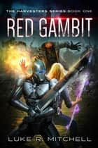 Red Gambit - A Post-Apocalyptic Alien Invasion Adventure ebook by Luke Mitchell