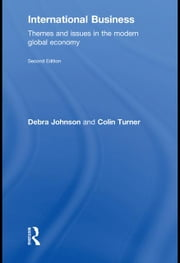 International Business: Themes and Issues in the Modern Global Economy ebook by Johnson, Debra