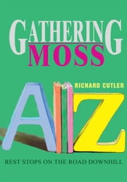 Gathering Moss - Rest Stops on the Road Downhill ebook by Richard Cutler
