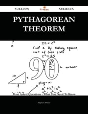 Pythagorean theorem 90 Success Secrets - 90 Most Asked Questions On Pythagorean theorem - What You Need To Know ebook by Stephen Prince