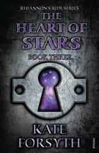 Rhiannon's Ride 3: The Heart Of Stars ebook by Kate Forsyth